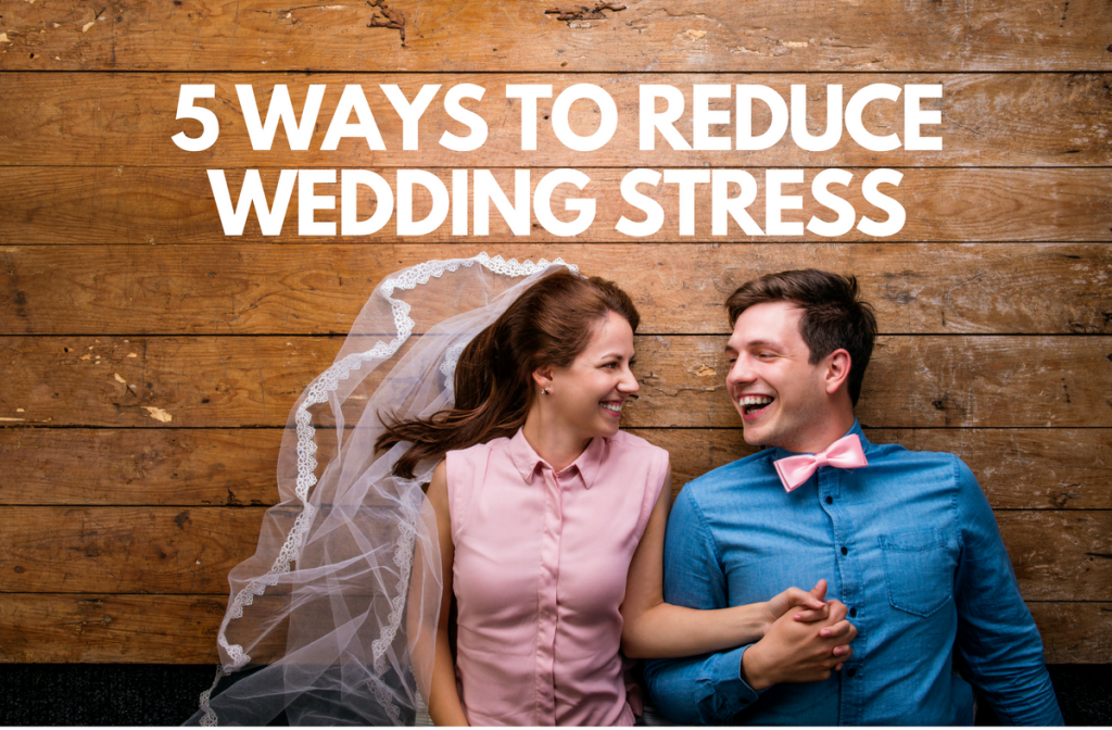 5 Ways to Reduce Wedding Stress